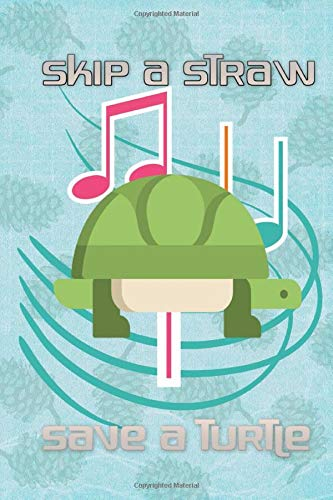 Skip A Straw Save A Turtle: SKIP A STRAW SAVE A TURTLE 2020 116 Page Matte Cover Design Cream Paper Sheet Size 6x9 INCHES ~ Gift - Forgiveness # Planner Very Fast Print.