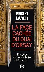 La face cachée du quai d'Orsay - Enquête sur un ministère à la dérive de Vincent Jauvert
