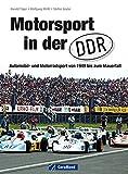 Motorsport in der DDR: Automobil- und Motorradsport von 1949 zum Mauerfall inkl. Straßenrennsport, Geländesport, Motocross, Trial, Speedway und Kart, Motoball...
