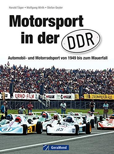 Motorsport in der DDR: Automobil- und Motorradsport von 1949 zum Mauerfall inkl. Straßenrennsport, Geländesport, Motocross, Trial, Speedway und Kart, Motoball und Oldtimerrennen auf ca. 200 Fotos