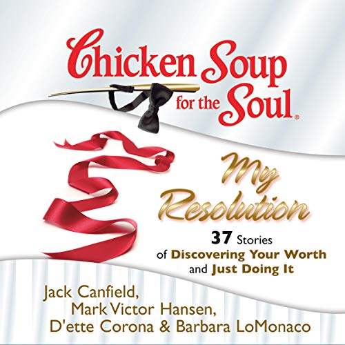 Chicken Soup for the Soul: My Resolution - 37 Stories of Discovering Your Worth and Just Doing It audiobook cover art