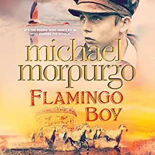 Flamingo Boy                   By:                                                                                                                                 Michael Morpurgo                               Narrated by:                                                                                                                                 George Blagden                      Length: 5 hrs and 56 mins     44 ratings     Overall 4.8