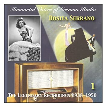 Immortal Voices Of German Radio: Rosita Serrano, Vol. 1 (Legendary Recordings 1938-1950)