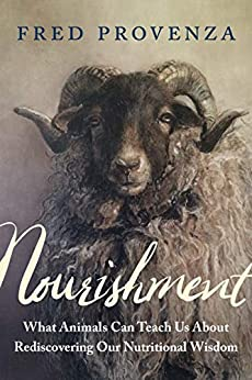 Nourishment: What Animals Can Teach Us about Rediscovering Our Nutritional Wisdom by [Fred Provenza]