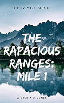 The Rapacious Ranges: Mile 1 (The 12 Mile Series) by [Wisteria D. Jones]