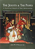 The Jesuits & the Popes: A Historical Sketch of Their Relationship
