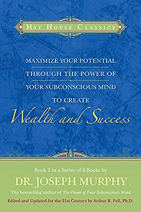 Maximise Your Potential Through The Power Of Your Subconscious Mind To Create Wealth And Success: Book 2
