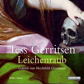 Leichenraub                   Autor:                                                                                                                                 Tess Gerritsen                               Sprecher:                                                                                                                                 Mechthild Großmann                      Spieldauer: 7 Std. und 47 Min.     363 Bewertungen     Gesamt 4,2