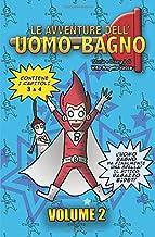 L'Uomo-Bagno: volume 2 (Le avventure dell' Uomo-Bagno) (Italian Edition)