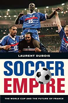Soccer Empire  The World Cup and the Future of France