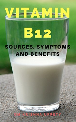 Vitamin B12: Sources, Symptoms and Benefits (English Edition)