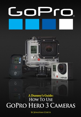 A Dummy's Guide: How To Use GoPro Hero 3 and Hero 3+ Cameras (English Edition)
