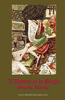 [Poinsot]のL'Amour et la Magie: Manuel pratique pour les grands rituels de magie d'amour (French Edition)