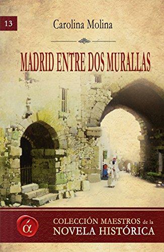 Madrid entre dos murallas: De Mayrit a los Austrias (Maestros de la novela histórica nº 13)