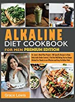 Alkaline Diet Cookbook for Men: Dr. Lewis's Meal Plan Project 100 Specific Recipes to Keep Body Acids Under Control Find the Well-Being You've Always Wished for Thanks to an Effective and Easy-To-Follow Path (Premium Edition)