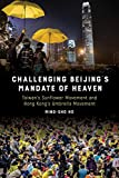 Challenging Beijing's Mandate of Heaven: Taiwan's Sunflower Movement and Hong Kong's Umbrella Movement