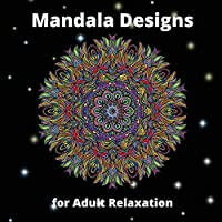 Mandala Designs for Adult Relaxation: Awesome Mandala Coloring Book for Adult Relaxation Perfect Gift Idea Stress Relieving Mandala Designs for Adults Relaxation