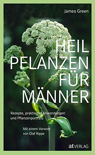 Heilpflanzen für Männer: Rezepte, praktische Anwendungen und Pflanzenporträts. Herausgegeben von Olaf Rippe