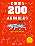 DIBUJAR 200 ANIMALES: Aprende a dibujar paso a paso caballos, gatos, perros, reptiles, aves, peces y otras criaturas