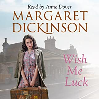 Wish Me Luck                   By:                                                                                                                                 Margaret Dickinson                               Narrated by:                                                                                                                                 Anne Dover                      Length: 13 hrs and 2 mins     28 ratings     Overall 4.5
