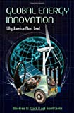 Global Energy Innovation: Why America Must Lead (English Edition)