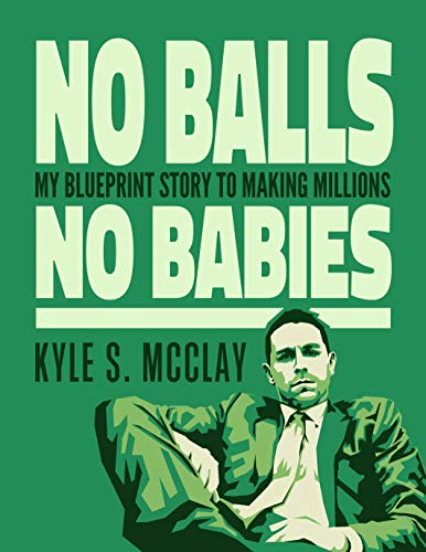 NO BALLS NO BABIES: MY BLUEPRINT STORY TO MAKING MILLIONS (English Edition)