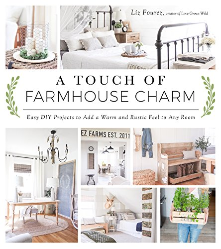 Fourez, L: A Touch of Farmhouse Charm: Easy DIY Projects to Add a Warm and Rustic Feel to Any Room