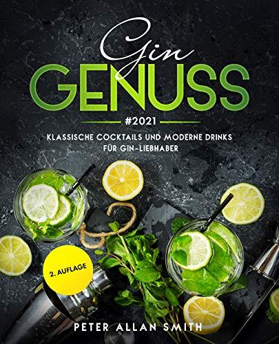 Gin Genuss #2021: Klassische Cocktails und moderne Drinks für Gin-Liebhaber