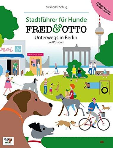 FRED & OTTO unterwegs in Berlin und Potsdam: Stadtführer für Hunde