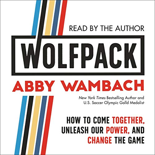 WOLFPACK     How to Come Together, Unleash Our Power, and Change the Game              Written by:                                                                                                                                 Abby Wambach                               Narrated by:                                                                                                                                 Abby Wambach                      Length: 1 hr and 10 mins     13 ratings     Overall 4.8