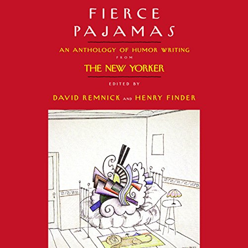 Fierce Pajamas     Selected Humor Writing from The New Yorker              By:                                                                                                                                 David Remnick,                                                                                        Henry Finder,                                                                                        editors                               Narrated by:                                                                                                                                 Byron Jennings,                                                                                        Julie Halston                      Length: 6 hrs and 1 min     89 ratings     Overall 3.3