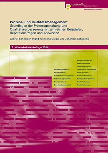 Prozess- und Qualitätsmanagement: Grundlagen der Prozessgestaltung und Qualitätsverbesserung mit zahlreichen Beispielen, Repetitionsfragen und Antworten