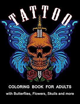 Tattoo Coloring Book for Adults  54 Beautiful Modern Tattoo Designs Such As Butterflies Flowers Skulls Roses Snakes and More ! | Relaxation Tattoo Coloring Book for Adult