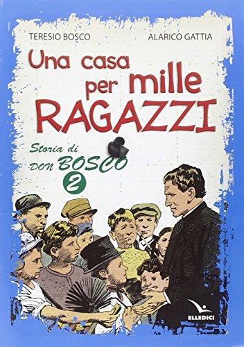 Una Casa Per Mille Ragazzi Storia Di Don Bosco 2