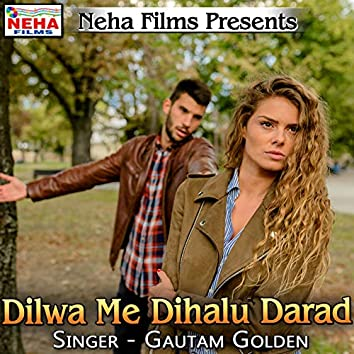 Dilwa Me Dihalu Darad
