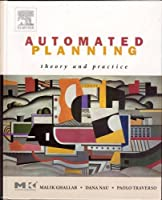 Automated Planning: Theory and Practice (The Morgan Kaufmann Series in Artificial Intelligence)