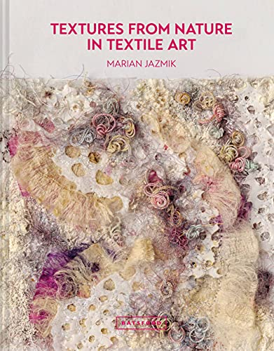 Textures from Nature in Textile Art: Natural inspiration for mixed-media and textile artists