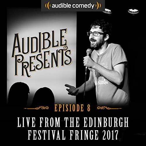 Audible Presents: Live from the Edinburgh Festival Fringe 2017: Episode 8 cover art