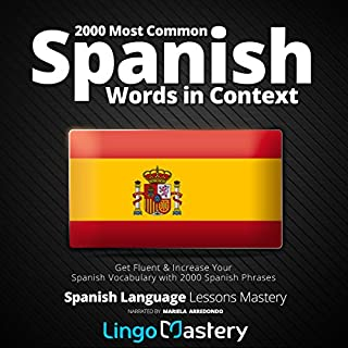 2000 Most Common Spanish Words in Context: Get Fluent & Increase Your Spanish Vocabulary with 2000 Spanish Phrases (Spanish Language Lessons Mastery)                   By:                                                                                                                                 Lingo Mastery                               Narrated by:                                                                                                                                 Mariela Arredondo                      Length: 11 hrs and 5 mins     54 ratings     Overall 4.1