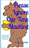 Please Ignore Our Time Machine: Exciting Tales of Da Vinci, Pastrami, Time Travel, and Howard Hughes (English Edition)