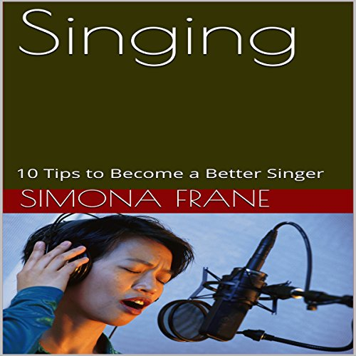 Singing: 10 Tips to Become a Better Singer audiobook cover art