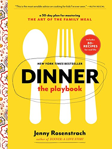 Dinner: The Playbook: A 30-Day Plan for Mastering the Art of the Family Meal: A Cookbook