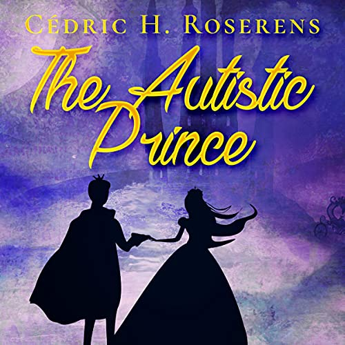 The Autistic Prince: Fairy Tale Audiobook By Cédric H. Roserens cover art