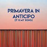 Primavera in Anticipo (It Is My Song)