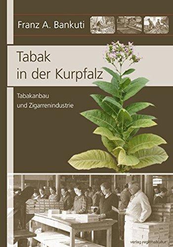 Tabak in der Kurpfalz: Tabakanbau und Zigarrenindustrie