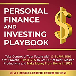 Personal Finance and Investing Playbook: Take Control of Your Future with 13 Surprising (Yet Proven) Strategies to Get Out of Debt, Master Productivity and Make Money From Home in 2019                   By:                                                                                                                                 Steve E. Carruso,                                                                                        Financial Freedom Blueprint                               Narrated by:                                                                                                                                 Adam Greco                      Length: 6 hrs and 18 mins     Not rated yet     Overall 0.0