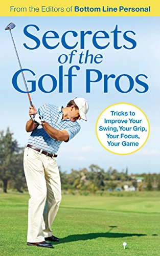 Secrets of the Golf Pros: Tricks to Improve Your Swing, Your Grip, Your Focus, Your Game (English Edition)
