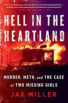 Hell in the Heartland: Murder, Meth, and the Case of Two Missing Girls by [Jax Miller]