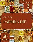 Oh! Top 50 Paprika Dip Recipes Volume 2: An One-of-a-kind Paprika Dip Cookbook