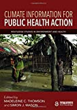 Climate Information for Public Health Action (Routledge Studies in Environment and Health) - Madeleine C. Thomson